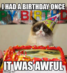 grumpy cat i had a birthday once. Interesting Grumpy I Had A Birthday Once It Was Awful To Grumpy Cat Had A Birthday Once