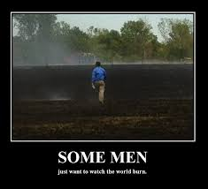 some men burned field some men just want to watch the world some men burned field