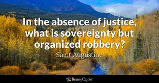 robbery quotes brainyquote in the absence of justice what is sovereignty but organized robbery saint ine