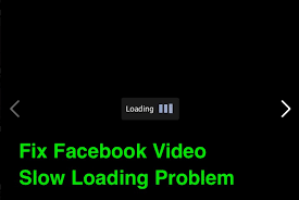 How to Fix Facebook Video Slow Loading Problem?