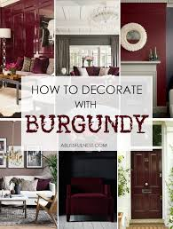 Easy Interior Design Amazing How To Decorate With Burgundy Design Tips Bloggers Best