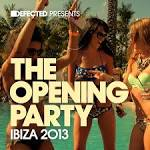 Defected Presents: The Opening Party Ibiza 2013