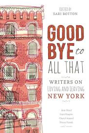 i loved ny writers defend their decisions to leave new york city goodbye to all that sari botton untapped cities review ldquo
