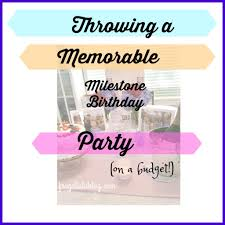 A Diy Memorable And Budget Friendly Milestone Birthday Party