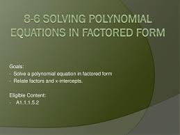 8 6 solving polynomial equations in factored form ppt definition 6solvingpolynomialequationsinfactore