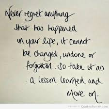 Lesson Learned Quotes Never Regret Anything Lesson Learned Life Love Quotes Handling 8