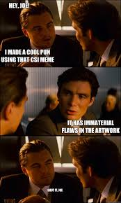 I made a cool pun using that CSI meme it has immaterial flaws in ... via Relatably.com