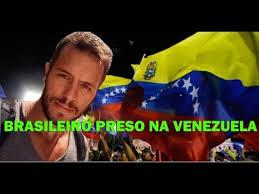 Resultado de imagem para BRASILEIRO PRESO NA VENEZUELA