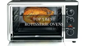 countertop rotisserie ovens rotisserie oven best top 5 recommended