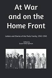 At War and on the Home Front: Letters and Diaries of the Parks Family,  1942-1945: Parks-Spencer, Susan: 9798606376322: Amazon.com: Books