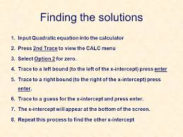 input quadratic equation into the calculator 2 press 2nd trace