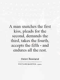 First Kiss Quotes Unique A Man Snatches The First Kiss Pleads For The Second Demands
