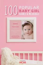 here you ll find 100 popular baby girl names with meanings plus free customizable