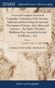 Amazon   A New and Complete System of Geography. Containing a Full,  Accurate, Authentic and Interesting Account and Description of Europe,  Asia, Africa, and America; ... by Charles Theodore Middleton, Esq. Assisted