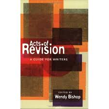 Acts of Revision: A Guide for Writers by Wendy Bishop