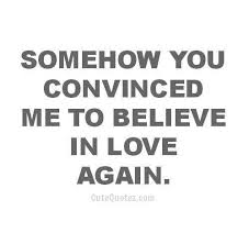 Believe In Love Quotes Extraordinary Quotes About Believing In Love Again 48 Quotes