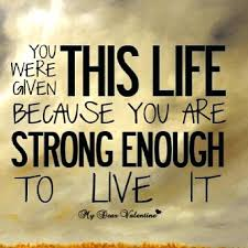Motivational Quotes About Life Motivational Quotes Life You Were Given This Because Are Strong 11