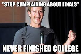 "Stop complaining about finals"" Never finished College - Scumbag ... via Relatably.com"