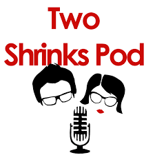 Two Shrinks Pod