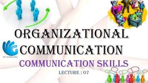 organizational communication communication skills lecture 7 organizational communication communication skills lecture 7