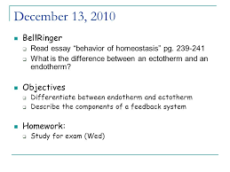 "bellringer  essay ""behavior of  2 13 2010 bellringer  essay ""behavior of homeostasis"" pg 239 241  what is the difference between an ectotherm and an endotherm"