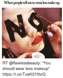 makeup memes and when people tell me to wear less make