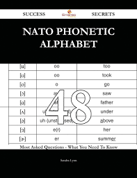 Furthermore, because the concept behind them is simple and intuitive, these alphabets can be learned quickly and easily. Nato Phonetic Alphabet 48 Success Secrets 48 Most Asked Questions On Nato Phonetic Alphabet What You Need To Know Ebook By Sandra Lynn 9781488808531 Rakuten Kobo United States