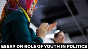 essay on role of youth in politics importance and impacts   essay on essay on role of youth in politics