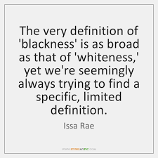 Definition Of Quote Amazing The Very Definition Of 'blackness' Is As Broad As That Of 'whiteness