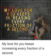 Second Love Quotes New MY LOVE FOR YOU KEEPS INCREASING EVERY FRACTION OF A SECOND Prakhar