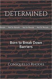 PROOF: Determined: Born to Break Down Barriers: Rhodes, Consquello Irene:  Amazon.com: Books