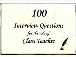 interview questions for headteachers 100 interview questions for the role of class teacher up to date