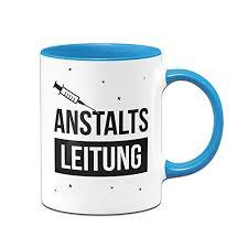 Tassenbrennerei Tasse Mit Spruch Anstaltsleitung Geschenk Für