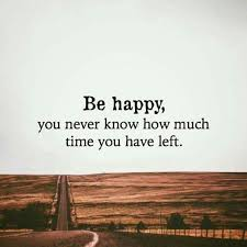 Quote About Happiness Unique Happy Quote About Happiness Be Happy How Much Time You Have Left