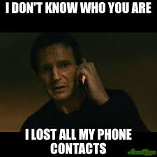 I DON'T KNOW WHO YOU ARE I LOST ALL MY PHONE CONTACTS meme - Taken ... via Relatably.com