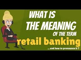 retail banker what is retail banking what does retail banking mean retail