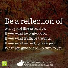 Return To Love Quotes Be a reflection of what you'd like to receive If you want love 61