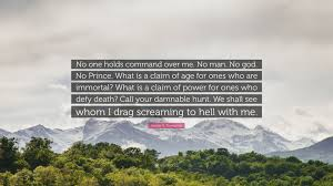 Hunter S Thompson Quote No One Holds Command Over Me No Man No