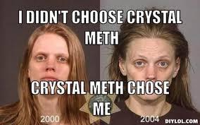 DIYLOL - I Didn't choose crystal meth crystal meth chose me via Relatably.com