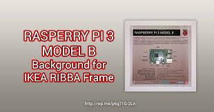 raspberry pi 3 model b background for ikea ribba frame