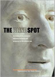 the blind spot an essay on the relations between painting and  the blind spot an essay on the relations between painting and sculpture in the modern age