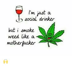 Drinker I Social I'm A Motherkucker Like But Smoke Ust Weed