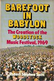 In the world, roughly 100,000 believers arrived this past summer and erected their massive. Barefoot In Babylon The Creation Of The Woodstock Music Festival 1969 Spitz Robert Steven 9780670148011 Amazon Com Books