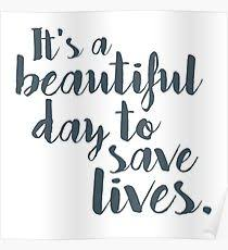 It\'s A Beautiful Day To Save Lives Quote Best of Its A Beautiful Day To Save Lives Posters Redbubble