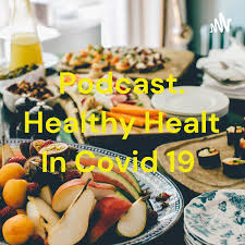 Podcast. Healthy Healt In Covid 19
