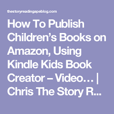 how to publish children s books on amazon using kindle kids book creator video