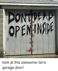 memes and garage ur open look at this awesome fan s garage door