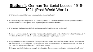 station german territorial losses post world war ppt  2 station 1 german territorial losses 1919 1921 post world war 1 1 what territories did lose due to the versailles treaty 2