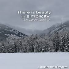 Quotes About Winter Beauty Best of There Is Beauty In Simplicity Inspire Me Today