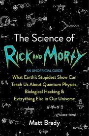 Science Physics The Science Of Rick And Morty What Earths Stupidest Show Can Teach Us About Quantum Physics Biological Hacking And Everything Else In Our Universe